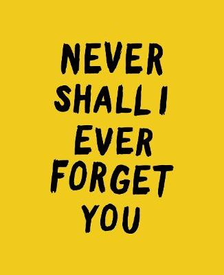 Never Shall I Ever Forget You – Coming Soon